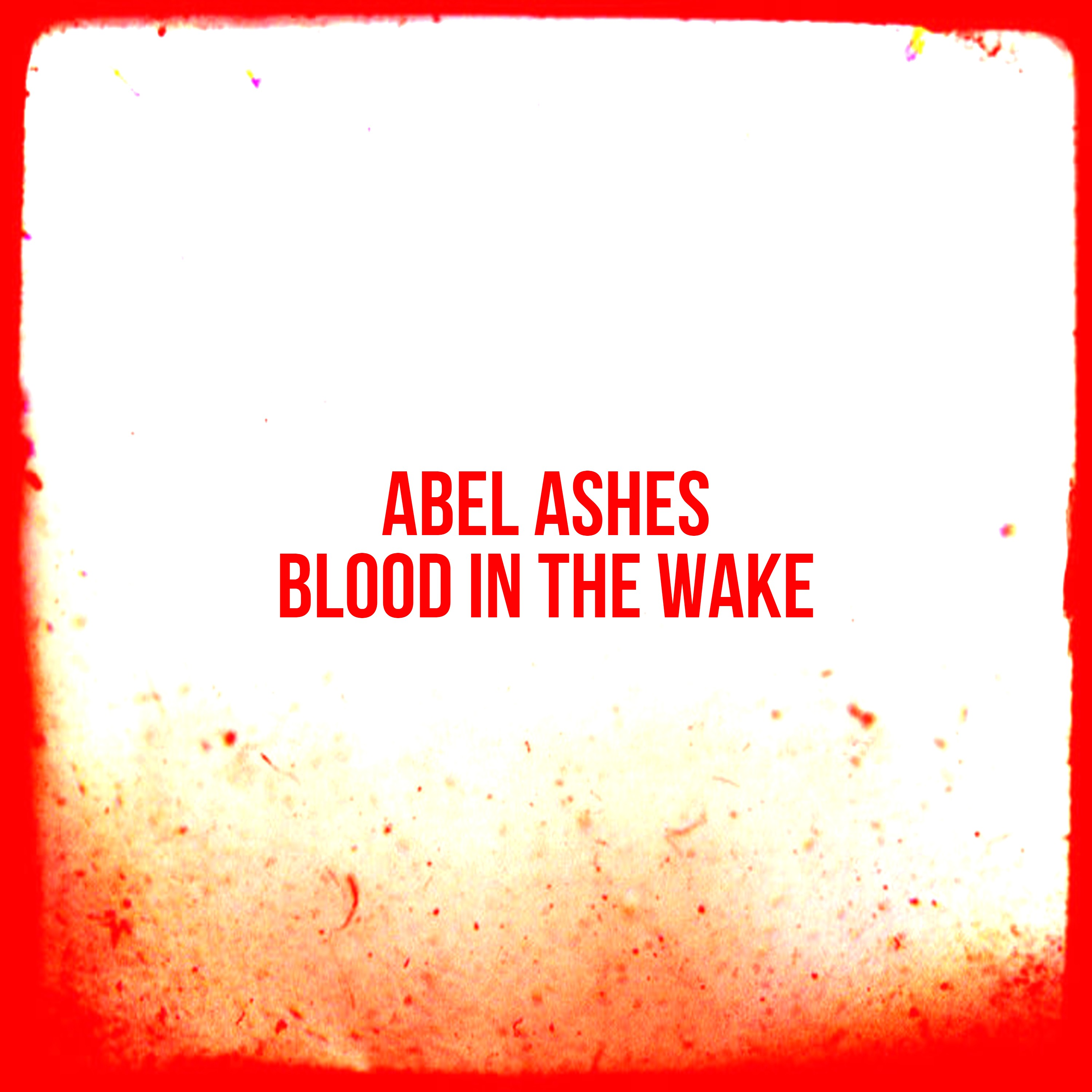 Abel Ashes Blood in the Wake 3000 by 3000 (1)